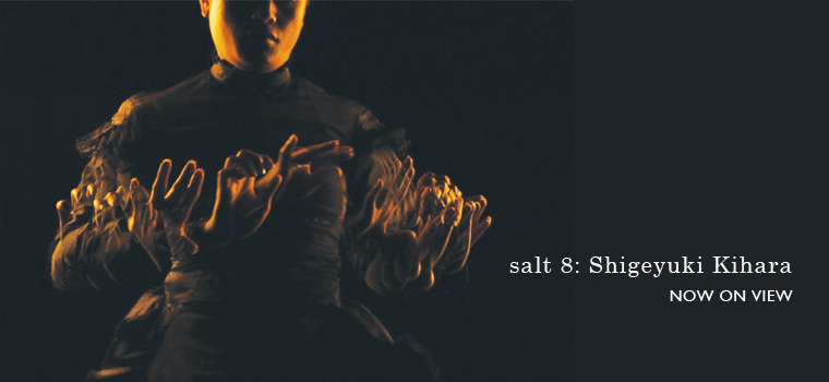 salt 8: Shigiyuki Kihara. Now on view!